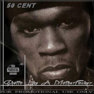 50.Cent Ghetto.Like.A.Motherfucker%255B2011%255D 50 Cent   Ghetto Like A Motherfucker