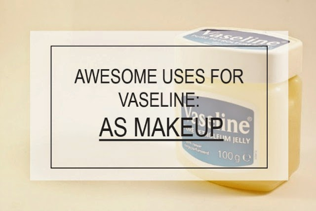 VASELINE AS MAKEUP