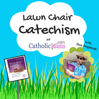 Lawn Chair Catechism with CatholicMom.com