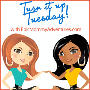 http://epicmommyadventures.com/2014/02/join-us-for-the-20th-week-of-turn-it-up-tuesday/