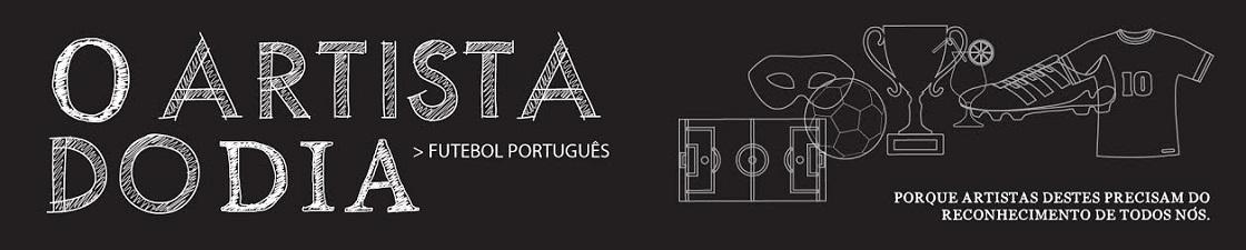 O Artista do Dia: Futebol Português