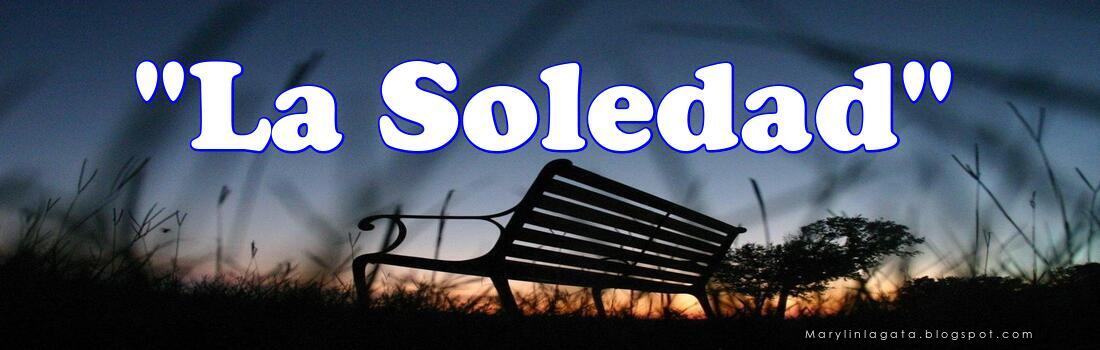 """""""La Soledad."""""""