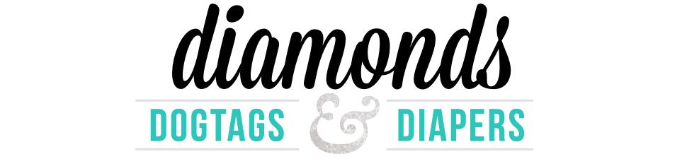 Diamonds, Dog Tags & Diapers