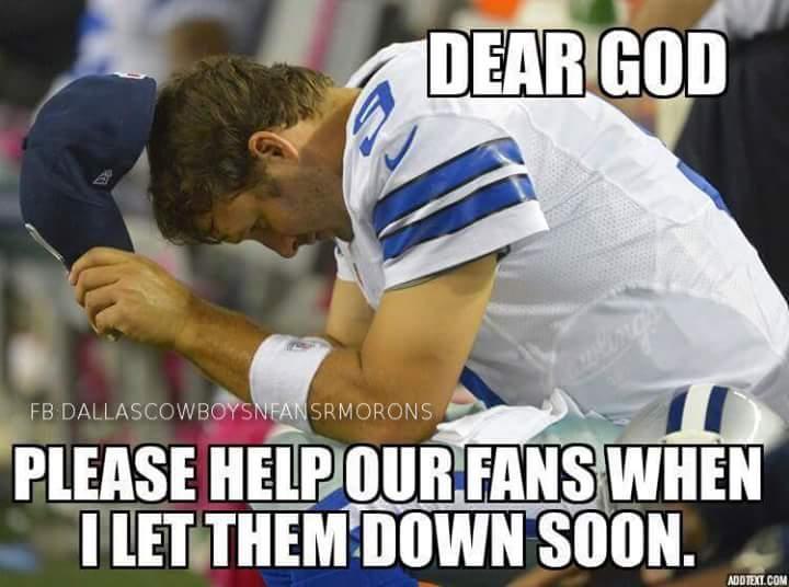 dear god, please help our fans when I let them down soon. - #romo #deargod #TonyRomo #Cowboys, #deargod, #praying,