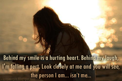Behind my smile is a hurting heart. Behind my laugh, I'm falling a pert. Look closely at me and you will see, the person I am... isn't me...