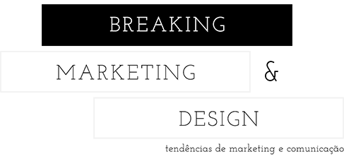 Breaking Marketing & Design | Tendências de Marketing e Comunicação