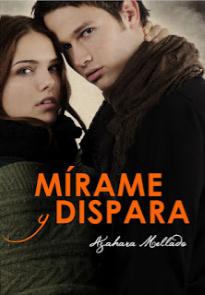 Libro Mírame y Dispara de Alessandra Neymar