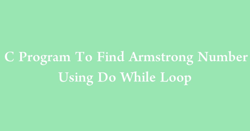 C Program To Find Armstrong Number Using Do While Loop