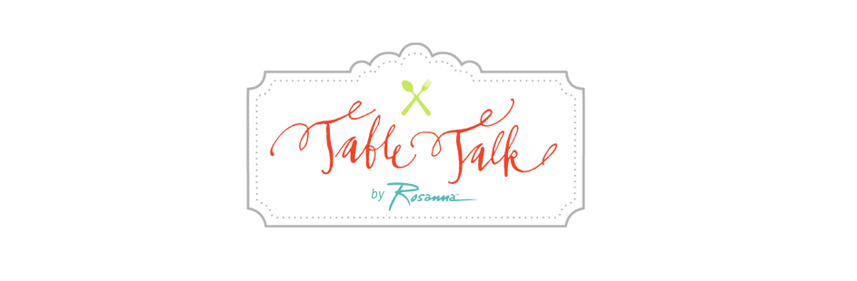 Rosanna&#39;s Table Talk