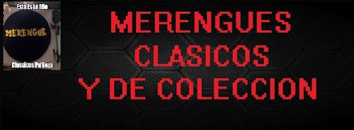 MERENGUES CLASICOS Y DE COLECCION