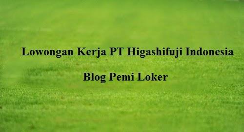 PT. Higashifuji Indonesia yang beralamat di Kawasan Industri MM2100