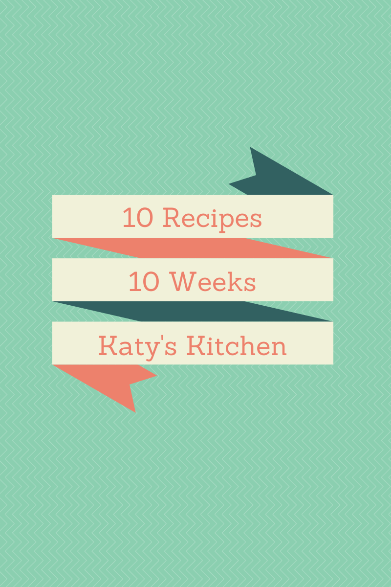 10 recipes 10 weeks katy's kitchen