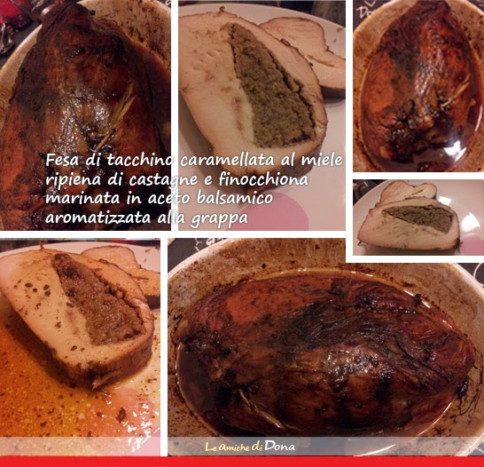 menù di natale: fesa di tacchino caramellata al miele ripiena di castagne e finocchiona marinata in aceto balsamico aromatizzata alla grappa