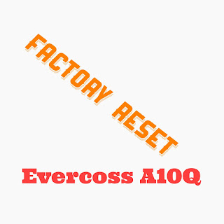 Factory reset evercoss A10Q