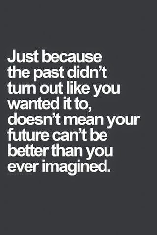 quote-just-because-the-past-didn't-turn-out-like-you-wanted-it-to-doesn't-mean-your-future-can't-be-better-than-you-ever-imagine