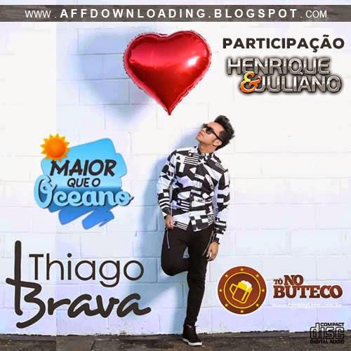Thiago Brava – Maior Que o Oceano – Part. Henrique & Juliano