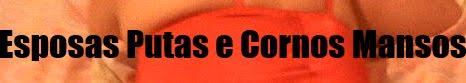 ESPOSAS PUTAS E CORNOS MANSOS