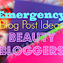 Emergency Blog Post Ideas for Beauty Bloggers