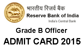 RBI Grade B Officer Phase II Exam Admit Card 2015, RBI Grade B Officers Admit Card 2015 Online, RBI Admit Card / Hall Ticket 2015 Download Here www.rbi.org.in. Reserve Bank Of India (Phase-II) Grade B Officers Exam 2015 Admit Card Online