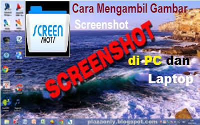 Cara Mengambil Gambar Screenshot di PC dan Laptop