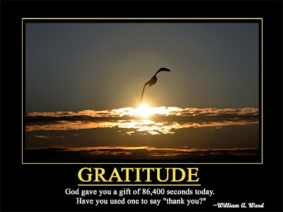 "Gratitude  God gave you a gift of 86,400 seconds today.  Have you used one to say ""thank you?"""