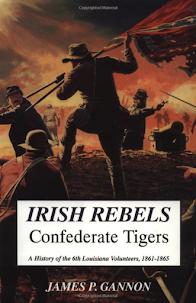 Irish Rebels, Confederate Tigers: A History Of The 6th Louisiana Volunteers