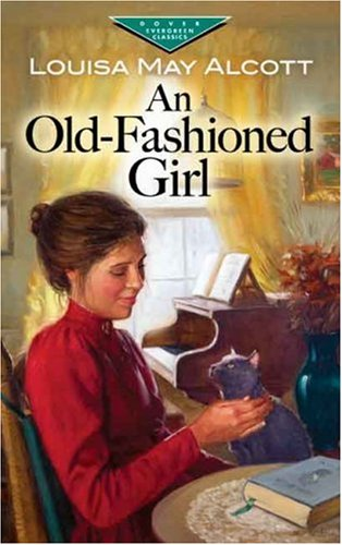 an old fashioned girl by louisa may alcott An old-fashioned thanksgiving by alcott, louisa may when the mother is called  away from home to tend to an ailing relative the girls decide they can make.