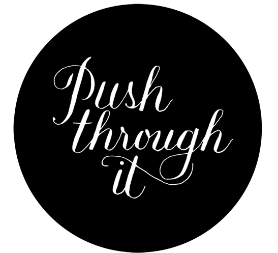 Push Through It