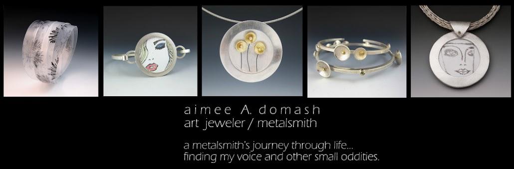 a i m e e    A.   d o m a s h:   a metalsmiths journey through life.