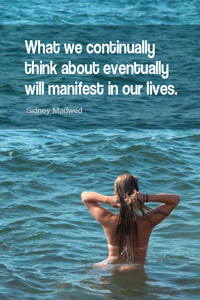 visual quote - image quotation for LAW OF ATTRACTION - What we continually think about eventually will manifest in our lives. - Sidney Madwed
