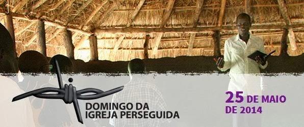 25 de Maio de 2014-DIP-Domingo da Igreja Perseguida-