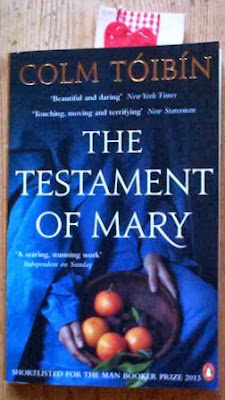 The Testament of Mary by Colm Toibin (Penguin). Shortlisted for the Man Booker Prize 2013