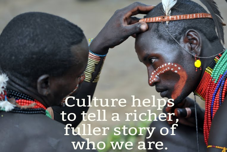 Culture helps to tell a richer, fuller story of who we are