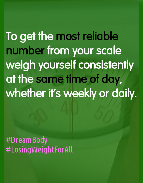 get the most reliable number from your scale weigh