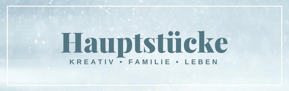 Hauptstücke | Kreativ • Familie • Leben