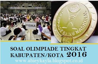 Soal Olimpiade Sains Tingkat Kabupaten/Kota 2016 Tingkat SMA/MA Dilengkapi Kunci Jawaban