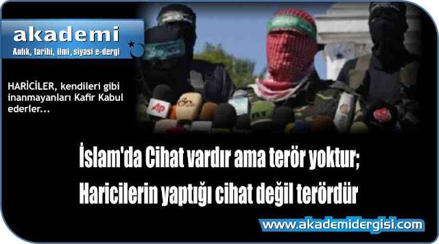 İslam'da Cihat vardır ama terör yoktur; Haricilerin yaptığı cihat değil terördür