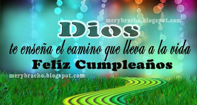 Feliz Cumpleaños. Dios te enseña el Camino.  tarjetas  felicitaciones por día del cumple para amigo, amiga con mensaje cristiano corto, dedicatoria de felicidades.