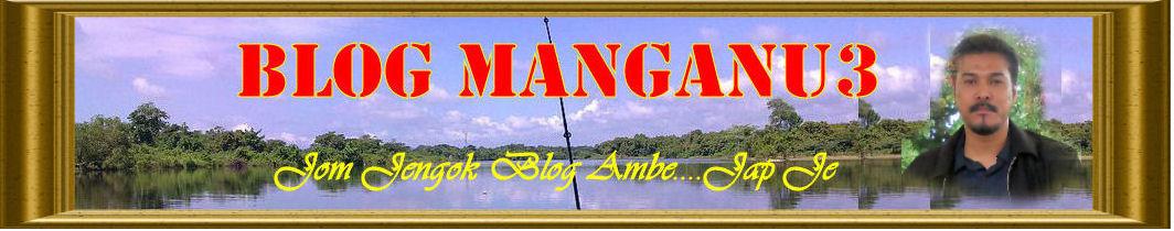 MANGANU3      Salam....Jom Jengok Blog Ambe...Jap Je