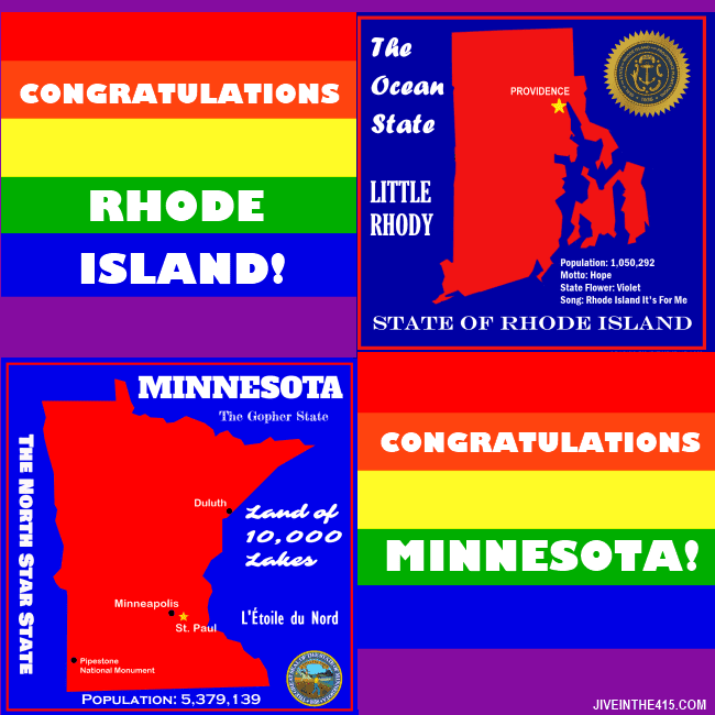 We congratulate the states of Minnesota and Rhode Island, who allow gay couples to legally wed effective August 1, 2013.
