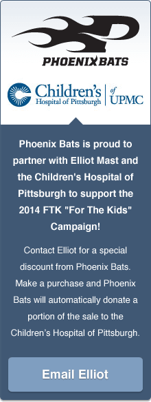 Phoenix Bats is proud to partner with Elliot Mast and the Children's Hospital of Pittsburgh to support the 2014 FTK