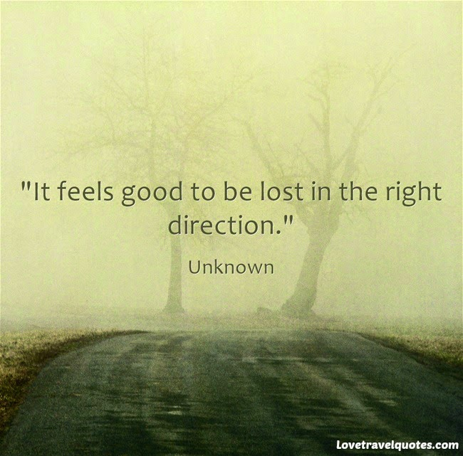 It feels good to be lost in the right direction