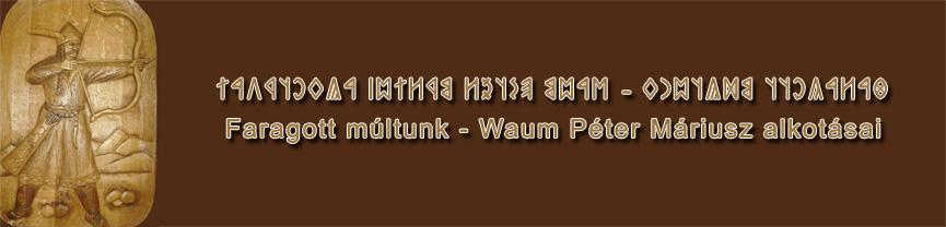 Faragott Múltunk - Waum Péter Máriusz alkotásai