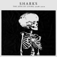 Lyrics /// Sharks+-+The+Joys+Of+Living+2008-2010+-+2011