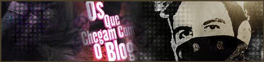 Os Que Chegam Com o Blog