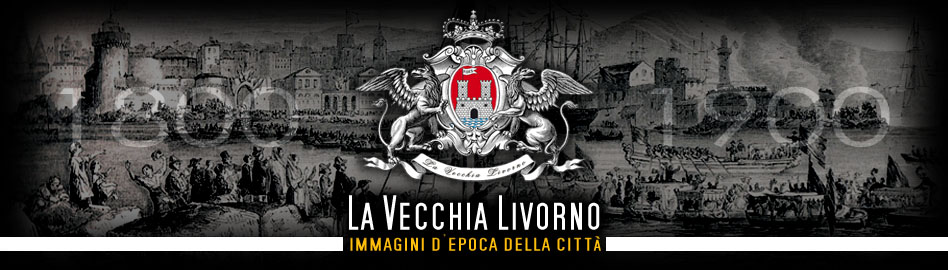 La Vecchia Livorno, immagini d'epoca in foto e cartoline da collezione della città
