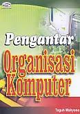 AJIBAYUSTORE  Judul Buku : Pengantar Organisasi Komputer Pengarang : Teguh Wahyono Penerbit : Gava Media