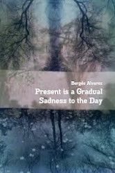 Present is a Gradual Sadness to the Day