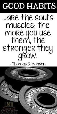 Good habits…are the soul's muscles; the more you use them, the stronger they grow. - Thomas S. Monson