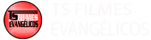 TS FILMES EVANGELICOS